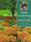 Shade Gardening With Derek Fell: Practical Advice and Personal Favorites from the Best-Selling Author and Television Show Host (For Your Garden Series)