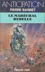 Le maréchal rebelle par Barbet