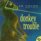 Donkey Trouble, Ed Young, 0689820100