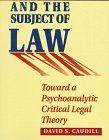 Lacan and the Subject of Law : Toward a Psychoanalytic Critical Legal Theory, Caudill, David S., 0391040103