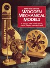 Making More Wooden Mechanical Models: 13 Designs With Visible Wheels, Cranks, Pistons, Cogs and Cams (Best Woodworking Machinery Brands)