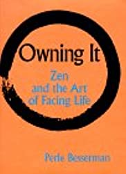 Owning It: Zen and the Art of Facing Life