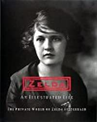 Zelda: An Illustrated Life: The Private World of Zelda Fitzgerald