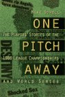 One Pitch Away: The Players' Stories of the 1986 League Championships and World Series (The Players' Stories of the 1986 League Championships & World Series) ()