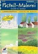 Pastell- Malerei leicht und sicher. Landschaften. Schritt für Schritt.