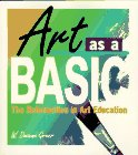 Art As a Basic : The Reformation in Art Education, Greer, W. Dwaine, 0873674979
