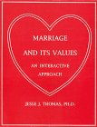 Marriage and Its Values : An Interactive Approach, Thomas, Jesse J., 0930626095