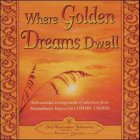 Where Golden Dreams Dwell: Instumental Arrangements from Selections of Paramahansa Yogananda's Cosmic Chants