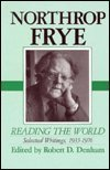 Reading the World Vol. 1 : Selected Writings, 1935-1976, Frye, Northrop, 0820412147