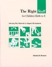 The Right Stuff for Children Birth to Eight: Selecting Play Materials to Support Development