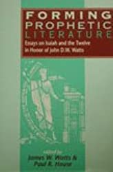Forming Prophetic Literature: Essays on Isaiah and the Twelve in Honor of John D.W.Watts (Journal for the Study of the Old Testament Supplement)