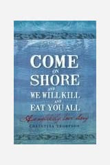 Come on Shore and We Will Kill You and Eat You All: An Unlikely Love Story by Christina Thompson (2008-08-04) Hardcover