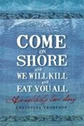 Come on Shore and We Will Kill You and Eat You All: An Unlikely Love Story
