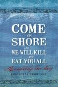 Download Come on Shore and We Will Kill You and Eat You All: An Unlikely Love Story pdf epub