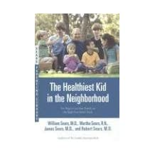 The Healthiest Kid in the Neighborhood: Ten Ways to Get Your Family on the Right Nutritional Track