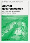 Alluvial Geoarchaeology : Floodplain Archaeology and Environmental Change, Brown, A. G., 0521560977