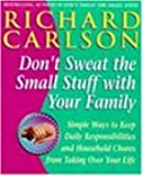 Don't Sweat the Small Stuff with Your Family: Simple ways to Keep the Little Things from Overtaking Your Life
