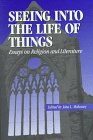 Seeing into the Life of Things : Essays on Religion and Literature, Mahoney, John L., 0823217329