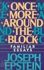 Once More Around the Block : Familiar Essays, Epstein, Joseph, 039330633X