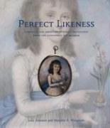 Perfect Likeness: European and American Portrait Miniatures from the Cincinnati Art Museum