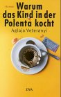 Warum das Kind in der Polenta kocht. par Veteranyi