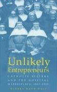 UNLIKELY ENTREPRENEURS: CATHOLIC SISTERS & THE HOSPITAL MARKETPL 1865-1925 (WOMEN & HEALTH C&S PERSPECTIVE)