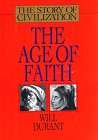 The Age of Faith: A History of Medieval Civilization-Christian, Islamic, and Judaic-From Constantine to Dante : A.D. 325-1300 (The Story of Civilization, 4) (Vol 4)