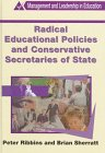 Radical Educational Policies and Conservative Secretaries of State, Ribbins, Peter and Sherratt, Brian, 0304339067