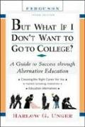 But What If I Don't Want to Go to College?: A Guide to Success Through Alternative Education (But What If I Don't Want to Go to College: A Guide to Success Through Alternative Educat-(Paperback))