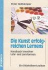 Die Kunst erfolgreichen Lernens: Handbuch kreativer Lehr- und Lernformen. Ein Didaktiken-Lexikon