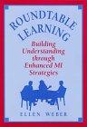 Roundtable Learning : Building Understanding Through Enhanced MI Strategies, Weber, Ellen, 1569760616