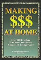 Making $$$ at Home: Over 1000 Editors Who Want Your Ideas, Know-How & Experience
