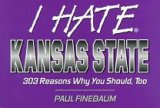 I Hate Kansas State: 303 Reasons Why You Should, Too