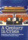 img - for A Century in Crisis: Modernity and Tradition in the Art of Twentieth-Century China (Guggenheim Museum Publications) book / textbook / text book