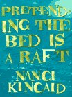 Pretending the Bed Is a Raft, Nanci Kincaid, 1565121775