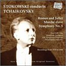 Stokowski Conducts Tchaikovsky: Romeo & Juliet / Slavonic March / Symphony No. 5