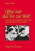 Öffne mir das Tor zur Welt!: Das Leben der taubblinden Helen Keller und ihrer Lehrerin Anne Sullivan