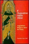 If Augustine Were Alive : Augustine's Religious Ideal for Today, Tack, Theodore, 0818905395