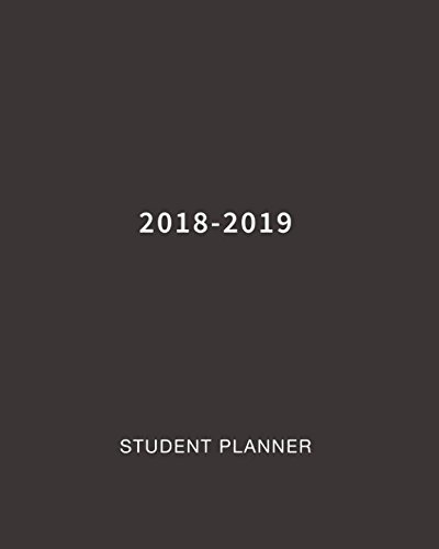 -2019: Daily, Weekly and Monthly Calendar Planner Academic Year August 2018 - July 2019 ()