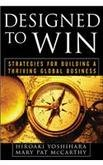 Designed to Win: Strategies for Building a Thriving Global Business ebook