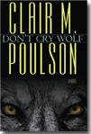 Don't Cry Wolf : A Novel, Poulson, Clair, 1598115960
