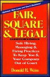 img - for Fair, Square and Legal: Safe Hiring Managing, and Firing Practices to Keep You and Your Company Out of Court book / textbook / text book