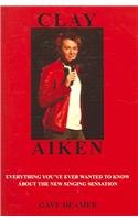 Clay Aiken: Everything You've Ever Wanted To Know About The New Singing Sensation PDF