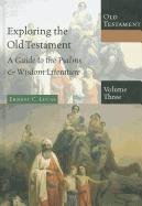 Exploring the Old Testament: A Guide to the Psalms & Wisdom Literature (Exploring the Bible: Old Testament)