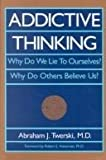 Addictive Thinking : Why Do We Lie to Ourselves? Why Do Others Believe Us?, Twerski, Abraham J., 0894866125