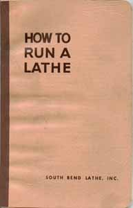 How to Run a Lathe: The Care and Operation of a Screw-Cutting Lathe (Revised Edition 55)