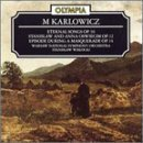 M. Karlowicz: Eternal Songs, Op. 10 / Stanislaw and Anna Oswiecim, OP. 12 / Episode During a Masqerade, OP. 14 by unknown (1993-10-04)