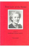 First Lady of the Senate: A Life of Margaret Chase Smith