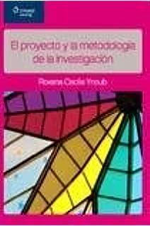 El proyecto y la metodologia de la investigacion/ The Project and the Methodology of Investigation