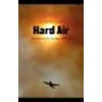 Hard Air: Adventures from the Edge of Flying by Olsen, W. Scott [Bison Books, 2008] (Paperback) [Paperback]